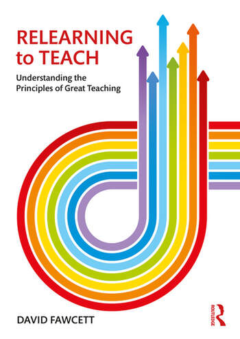 Relearning to Teach Understanding the Principles of Great Teaching book cover