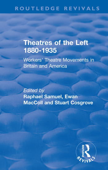 Routledge Revivals: Theatres of the Left 1880-1935 (1985) Workers' Theatre Movements in Britain and America book cover