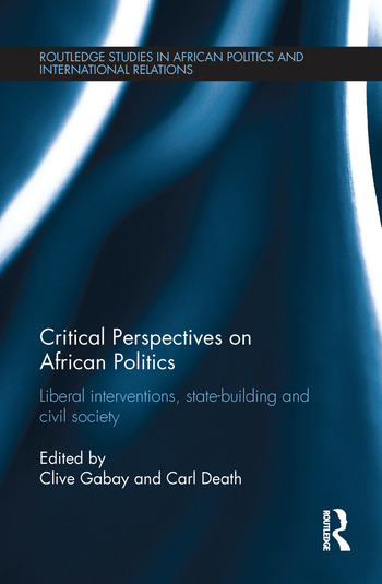 Critical Perspectives on African Politics Liberal interventions, state-building and civil society book cover