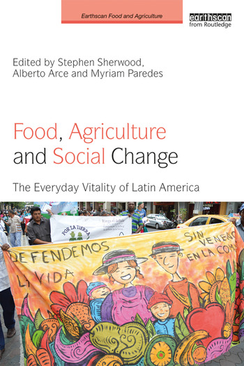 Food, Agriculture and Social Change The Everyday Vitality of Latin America book cover