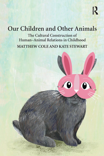 Our Children and Other Animals The Cultural Construction of Human-Animal Relations in Childhood book cover
