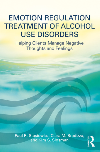 Emotion Regulation Treatment of Alcohol Use Disorders Helping Clients Manage Negative Thoughts and Feelings book cover