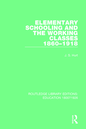 Elementary Schooling and the Working Classes, 1860-1918 book cover