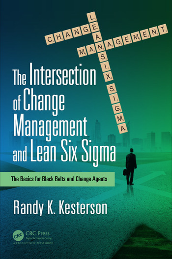The Intersection of Change Management and Lean Six Sigma The Basics for Black Belts and Change Agents book cover