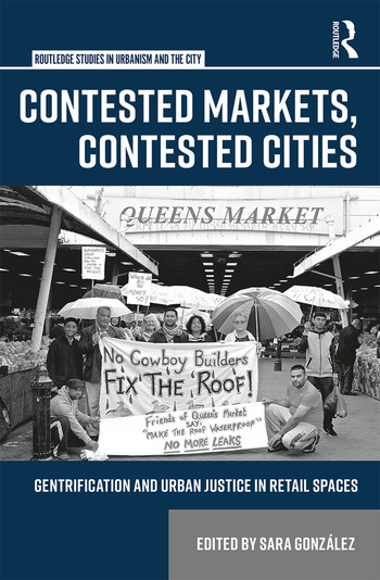 Contested Markets, Contested Cities Gentrification and Urban Justice in Retail Spaces book cover