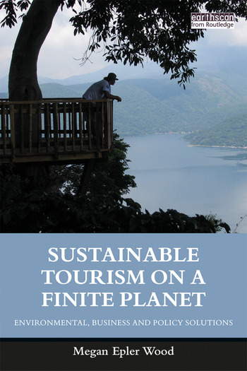 Sustainable Tourism on a Finite Planet Environmental, Business and Policy Solutions book cover