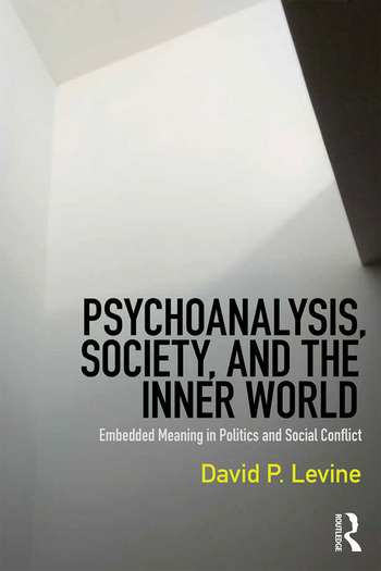 Psychoanalysis, Society, and the Inner World Embedded Meaning in Politics and Social Conflict book cover