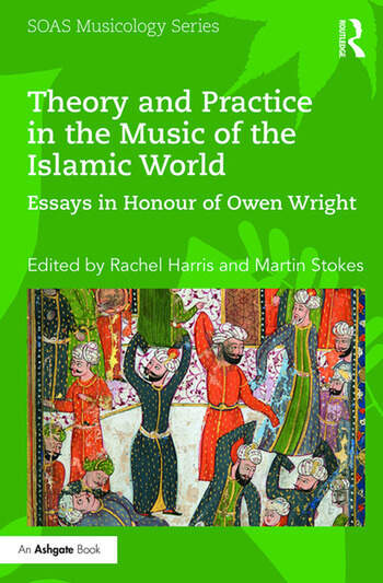 Theory and Practice in the Music of the Islamic World Essays in Honour of Owen Wright book cover