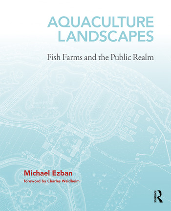 Aquaculture Landscapes Fish Farms and the Public Realm book cover