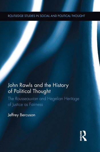 John Rawls and the History of Political Thought The Rousseauvian and Hegelian Heritage of Justice as Fairness book cover