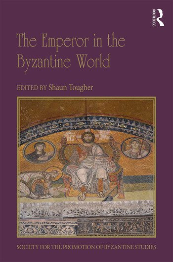 The Emperor in the Byzantine World Papers from the Forty-Seventh Spring Symposium of Byzantine Studies book cover