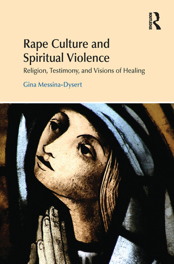 Rape Culture and Spiritual Violence Religion, Testimony, and Visions of Healing book cover