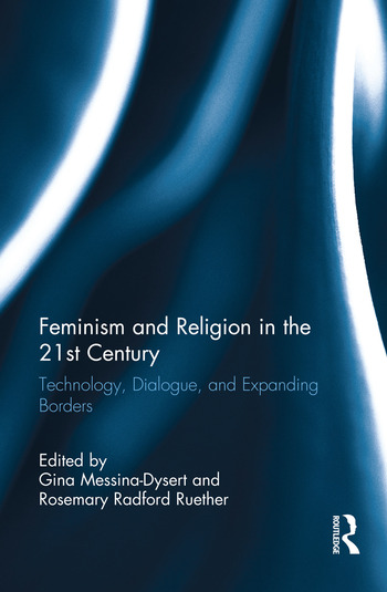 Feminism and Religion in the 21st Century Technology, Dialogue, and Expanding Borders book cover