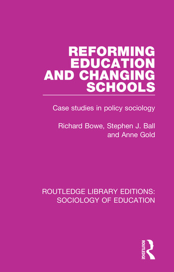 Reforming Education and Changing Schools Case studies in policy sociology book cover