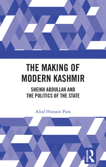 The Making of Modern Kashmir Sheikh Abdullah and the Politics of the State book cover
