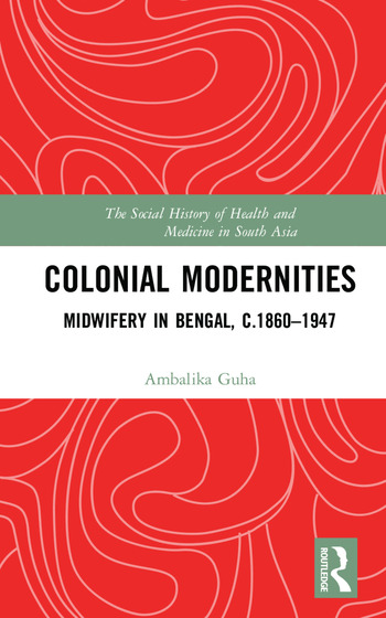 Colonial Modernities Midwifery in Bengal, c.1860–1947 book cover