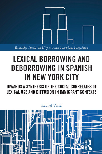 Lexical borrowing and deborrowing in Spanish in New York City Towards a synthesis of the social correlates of lexical use and diffusion in immigrant contexts book cover