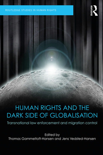 Human Rights and the Dark Side of Globalisation Transnational law enforcement and migration control book cover