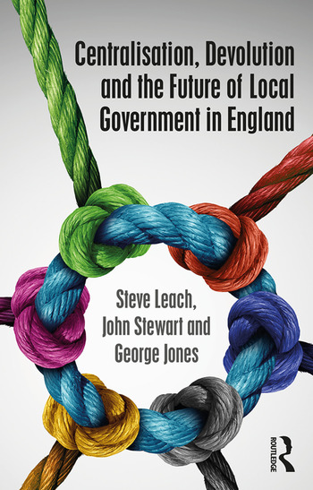 Centralisation, Devolution and the Future of Local Government in England book cover