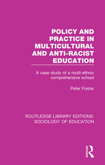 Policy and Practice in Multicultural and Anti-Racist Education A case study of a multi-ethnic comprehensive school book cover