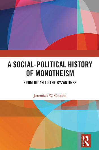 A Social-Political History of Monotheism From Judah to the Byzantines book cover