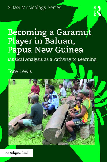 Becoming a Garamut Player in Baluan, Papua New Guinea Musical Analysis as a Pathway to Learning book cover