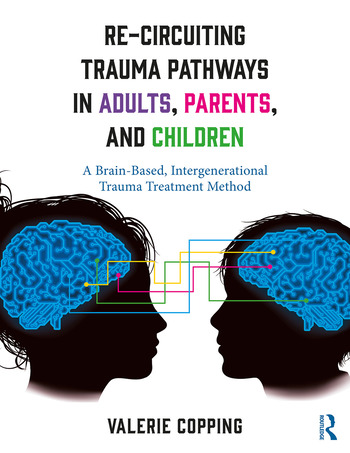 Re-Circuiting Trauma Pathways in Adults, Parents, and Children A Brain-Based, Intergenerational Trauma Treatment Method book cover