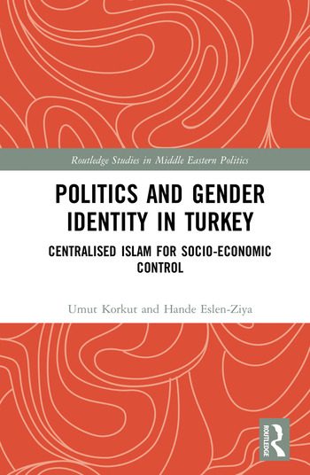 Politics and Gender Identity in Turkey Centralised Islam for Socio-Economic Control book cover