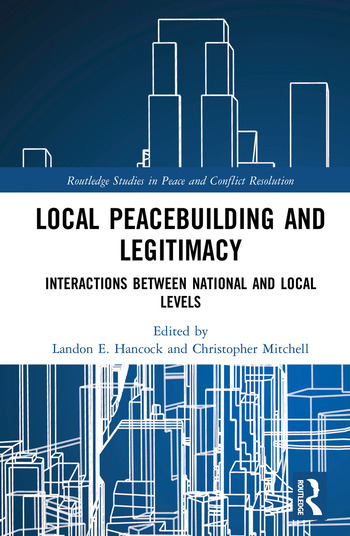 Local Peacebuilding and Legitimacy Interactions between National and Local Levels book cover