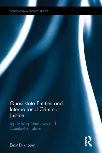 Quasi-state Entities and International Criminal Justice Legitimising Narratives and Counter-Narratives book cover