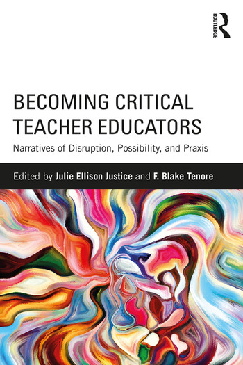 Becoming Critical Teacher Educators Narratives of Disruption, Possibility, and Praxis book cover