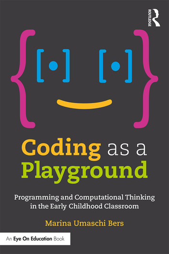 Coding as a Playground Programming and Computational Thinking in the Early Childhood Classroom book cover