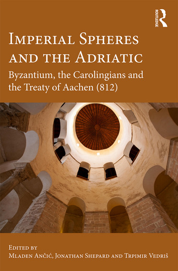 Imperial Spheres and the Adriatic Byzantium, the Carolingians and the Treaty of Aachen (812) book cover