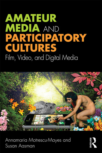 Amateur Media and Participatory Cultures Film, Video, and Digital Media book cover