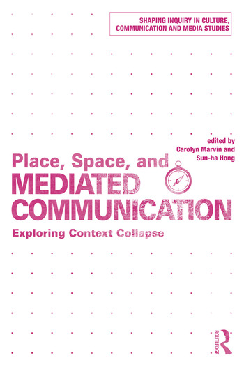 Place, Space, and Mediated Communication Exploring Context Collapse book cover