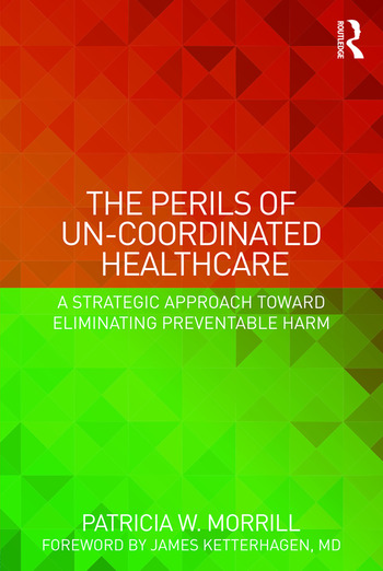 The Perils of Un-Coordinated Healthcare A Strategic Approach toward Eliminating Preventable Harm book cover