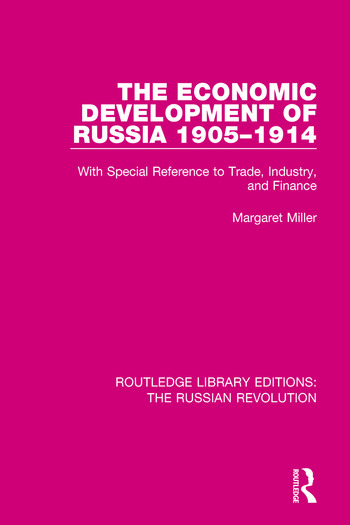 The Economic Development of Russia 1905-1914 With Special Reference to Trade, Industry, and Finance book cover