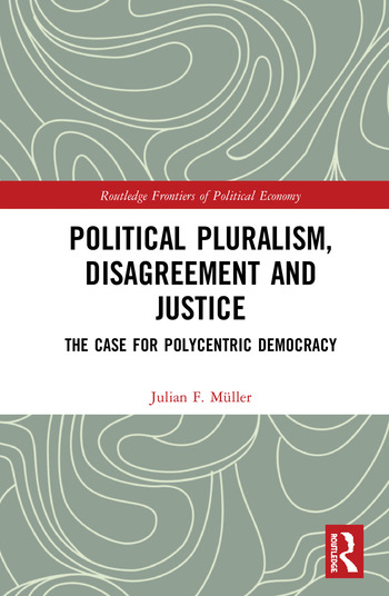 Political Pluralism, Disagreement and Justice The Case for Polycentric Democracy book cover