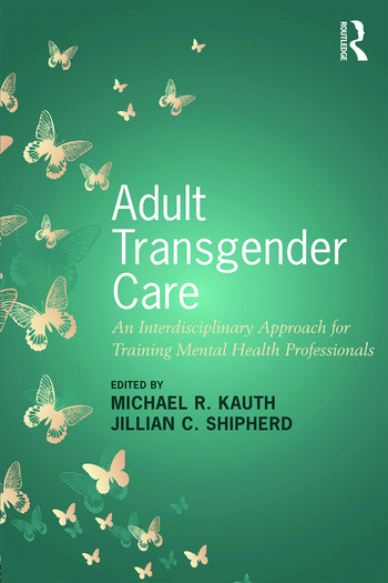 Adult Transgender Care An Interdisciplinary Approach for Training Mental Health Professionals book cover