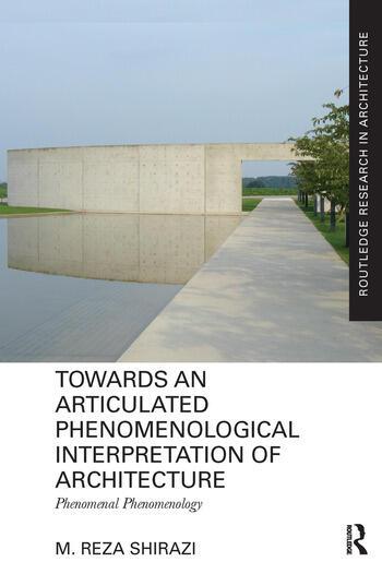 Towards an Articulated Phenomenological Interpretation of Architecture Phenomenal Phenomenology book cover