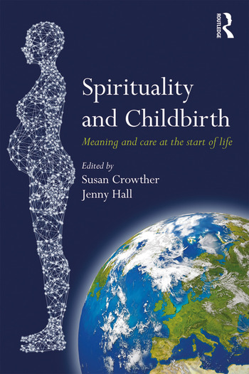 Spirituality and Childbirth Meaning and Care at the Start of Life book cover