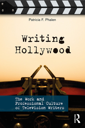 Writing Hollywood The Work and Professional Culture of Television Writers book cover