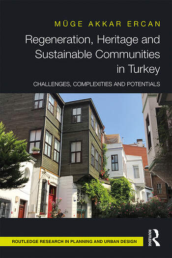 Regeneration, Heritage and Sustainable Communities in Turkey Challenges, Complexities and Potentials book cover