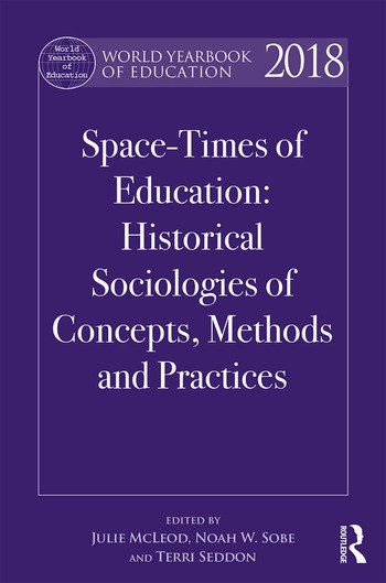 World Yearbook of Education 2018 Uneven Space-Times of Education: Historical Sociologies of Concepts, Methods and Practices book cover