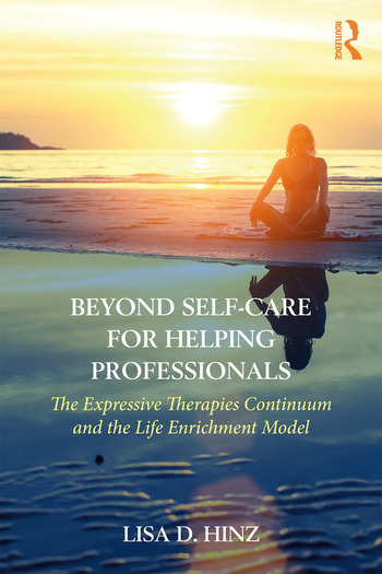Beyond Self-Care for Helping Professionals The Expressive Therapies Continuum and the Life Enrichment Model book cover