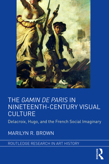 The Gamin de Paris in Nineteenth-Century Visual Culture Delacroix, Hugo, and the French Social Imaginary book cover