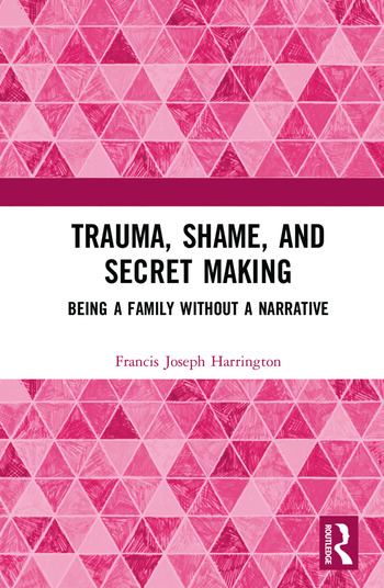 Trauma, Shame, and Secret Making Being a Family Without a Narrative book cover