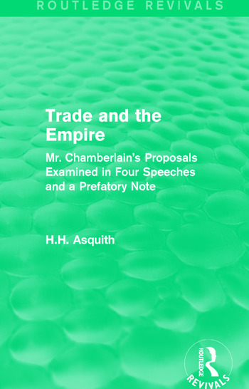 Routledge Revivals: Trade and the Empire (1903) Mr. Chamberlain's Proposals Examined in Four Speeches and a Prefatory Note book cover