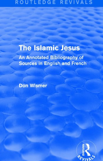 Routledge Revivals: The Islamic Jesus (1977) An Annotated Bibliography of Sources in English and French book cover