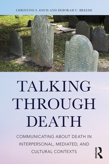 Talking Through Death Communicating about Death in Interpersonal, Mediated, and Cultural Contexts book cover